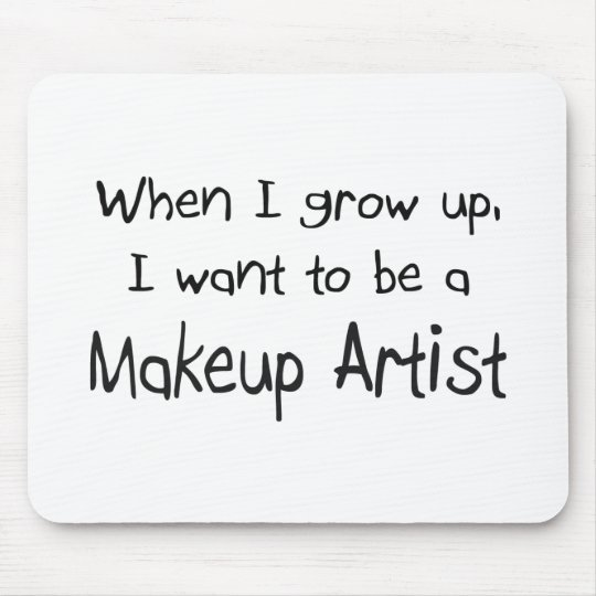 When I grow up I want to be a Makeup Artist Mouse Mat