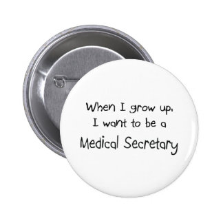 When I grow up I want to be a Medical Secretary Pinback Buttons