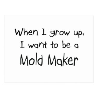 When I grow up I want to be a Mold Maker Postcards