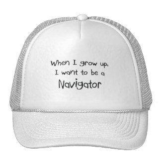 When I grow up I want to be a Navigator Mesh Hats