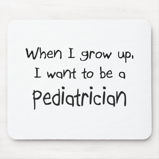 When I grow up I want to be a Paediatrician Mouse Mat