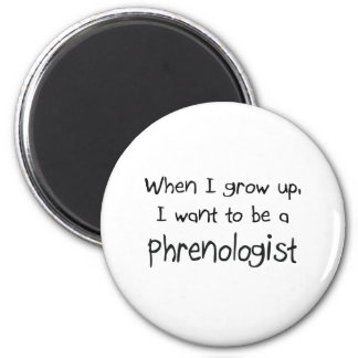 When I grow up I want to be a Phrenologist 6 Cm Round Magnet