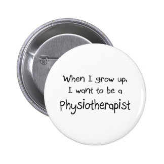 When I grow up I want to be a Physiotherapist 6 Cm Round Badge