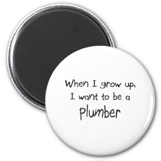 When I grow up I want to be a Plumber 6 Cm Round Magnet