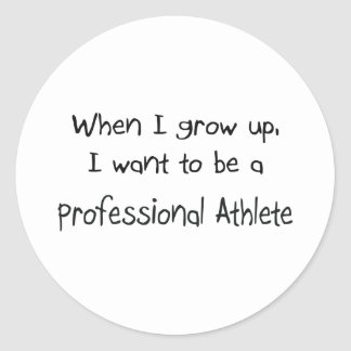 When I grow up I want to be a Professional Athlete Round Stickers