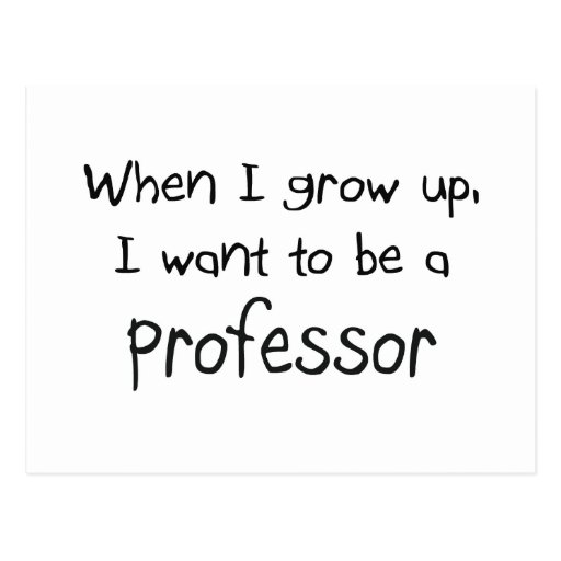 When I grow up I want to be a Professor