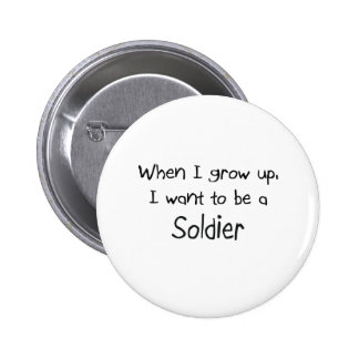 When I grow up I want to be a Soldier 6 Cm Round Badge