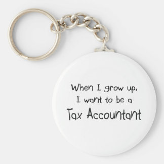 When I grow up I want to be a Tax Accountant Keychains