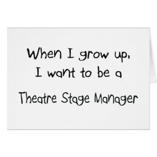 When I grow up I want to be a Theatre Stage Manage Card
