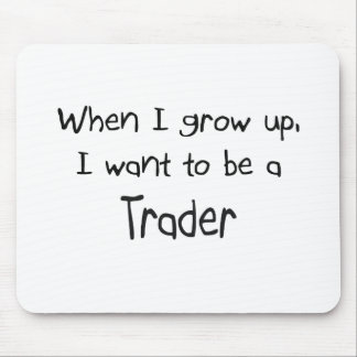 When I grow up I want to be a Trader Mouse Mat