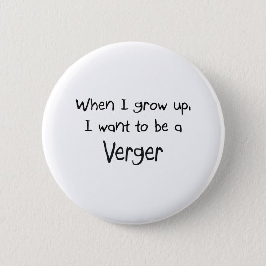 When I grow up I want to be a Verger 6 Cm Round Badge