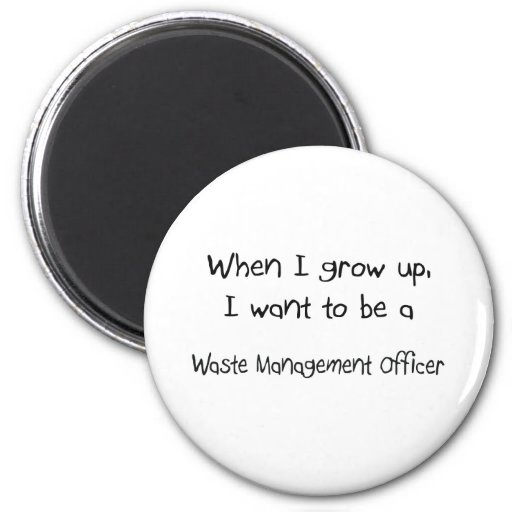 When I grow up I want to be a Waste Management Off Magnets