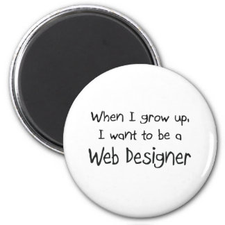 When I grow up I want to be a Web Designer Fridge Magnets