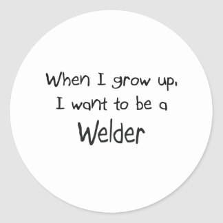 When I grow up I want to be a Welder Round Sticker