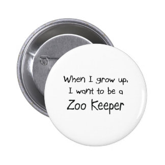 When I grow up I want to be a Zoo Keeper 6 Cm Round Badge