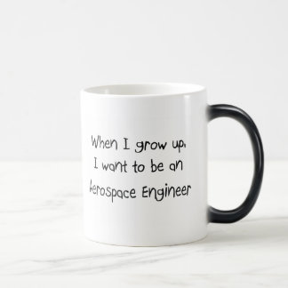 When I grow up I want to be an Aerospace Engineer Magic Mug