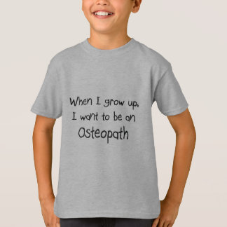 When I grow up I want to be an Osteopath T-Shirt