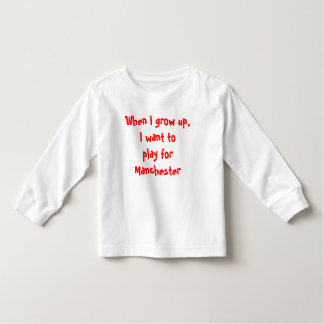When I grow up, I want to play for Manchester Tshirt