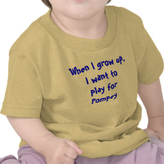 When I grow up, I want to play for Pompey Tshirts