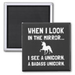 When I Look In The Mirror I See A Unicorn Refrigerator Magnet