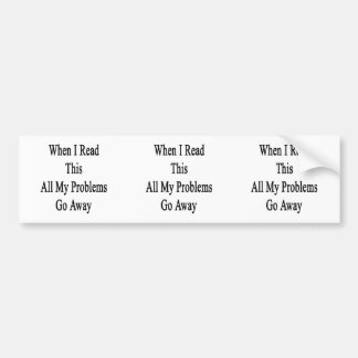 When I Read This All My Problems Go Away Bumper Sticker