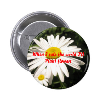 When I rule the world I'll plant flowers 6 Cm Round Badge