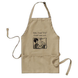 "When I said ""I do"", I didn't mean cook. Standard Apron"