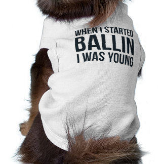 """When I Started Ballin"" Dog Shirt"