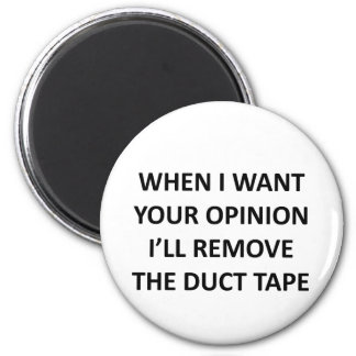 When I Want Your Opinion I ll Remove the Duct Tape Refrigerator Magnets