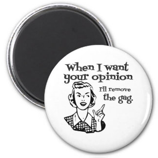 When I Want Your Opinion I ll Remove The Gag B W Fridge Magnet