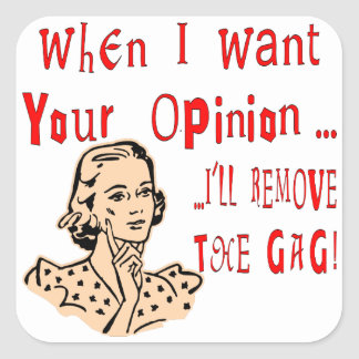 When I Want Your Opinion I'll Remove The Gag Square Sticker