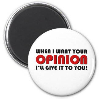 when i want your opinion i'll give it to you! refrigerator magnet