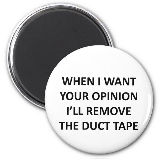 When I Want Your Opinion I'll Remove the Duct Tape Refrigerator Magnets