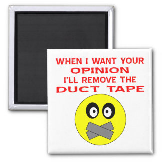 When I Want Your Opinion I'll Remove The Duct Tape Magnets