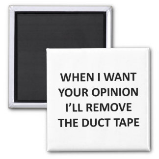 When I Want Your Opinion I'll Remove the Duct Tape Square Magnet