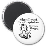 When I Want Your Opinion I'll Remove The Gag B&W 6 Cm Round Magnet