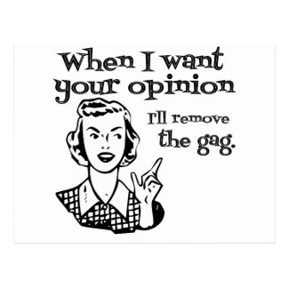 When I Want Your Opinion I'll Remove The Gag B&W Postcard