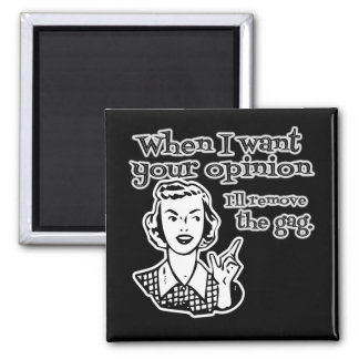 When I Want Your Opinion I'll Remove The Gag B&W Square Magnet