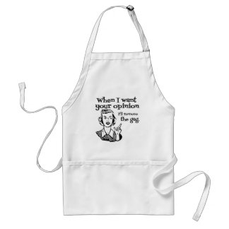 When I Want Your Opinion I'll Remove The Gag B&W Standard Apron