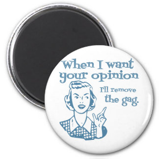 When I Want Your Opinion I'll Remove The Gag Blue 6 Cm Round Magnet