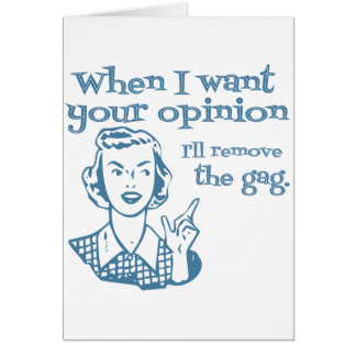 When I Want Your Opinion I'll Remove The Gag Blue Greeting Card