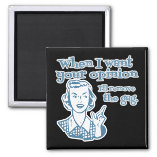 When I Want Your Opinion I'll Remove The Gag Blue Square Magnet