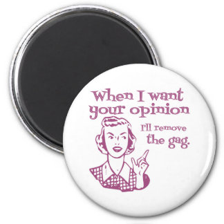 When I Want Your Opinion I'll Remove The Gag Pink 6 Cm Round Magnet