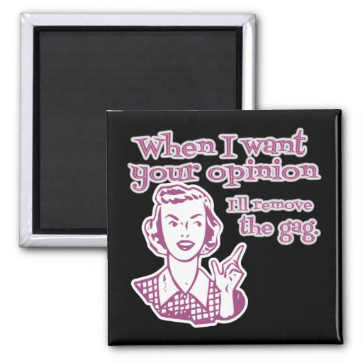 When I Want Your Opinion I'll Remove The Gag Pink Refrigerator Magnets