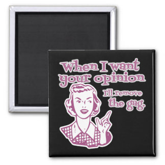 When I Want Your Opinion I'll Remove The Gag Pink Square Magnet