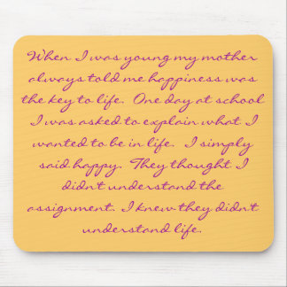 When I was young my mother always told me happi... Mouse Pad