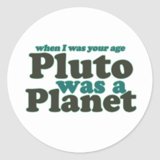 When I was your age Pluto was a planet Classic Round Sticker