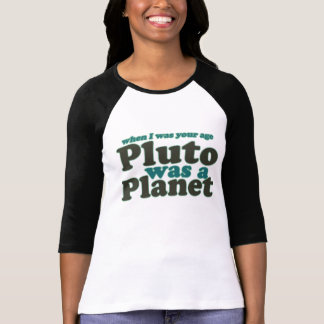 When I was your age Pluto was a planet T-Shirt