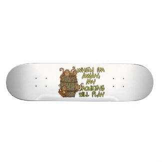 When I'm Away My Monkeys Will Play Skate Deck