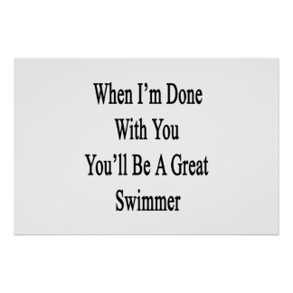 When I'm Done With You You'll Be A Great Swimmer Poster